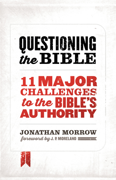 Questioning the Bible 11 Major Challenges to the Bible's Authority