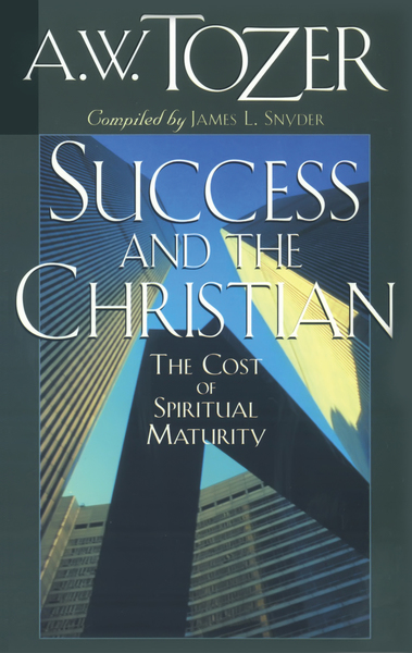 Success and the Christian The Cost of Spiritual Maturity