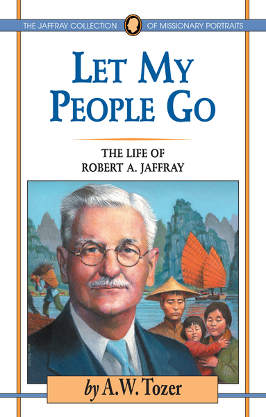 Let My People Go The Life of Robert A. Jaffray