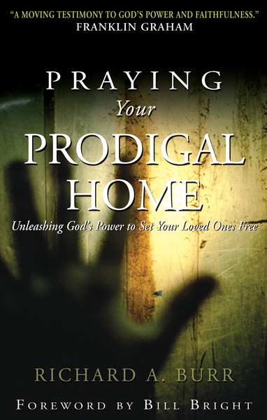 Praying Your Prodigal Home Unleashing God's Power to Set Your Loved Ones Free
