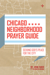 Chicago Neighborhood Prayer Guide: Seeking God's Peace For the City