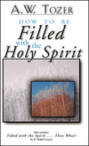 How to Be Filled with the Holy Spirit Including Filled with the Spirit...Then What?