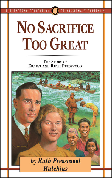 No Sacrifice Too Great: The Story of Ernest and Ruth Presswood