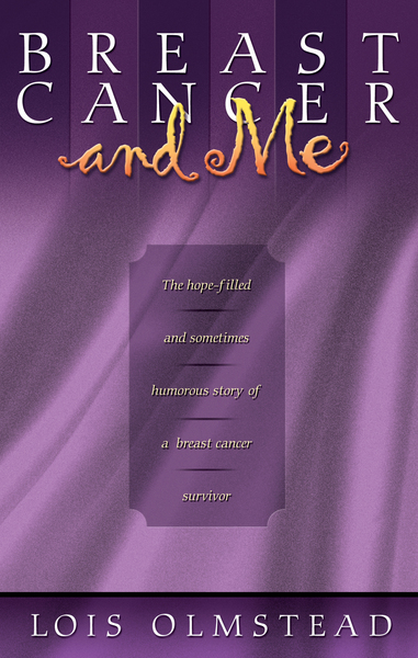 Breast Cancer and Me The Hope-filled and Sometimes Humerous Story of a Breast Cancer Survivor