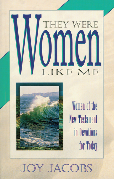 They Were Women Like Me: Women of the New Testament in Devotions for Today