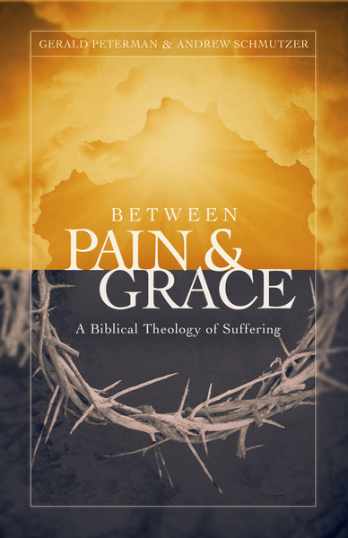 Between Pain and Grace A Biblical Theology of Suffering
