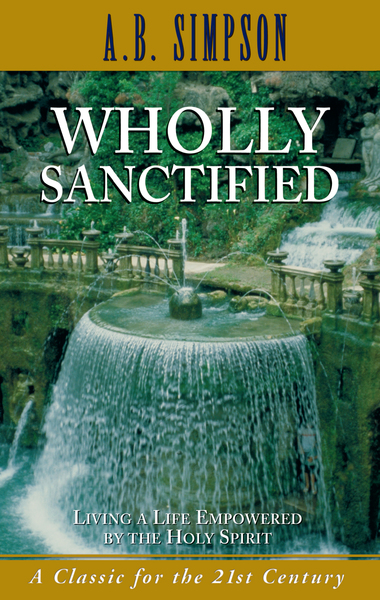 Wholly Sanctified Living a Life Empowered by the Holy Spirit