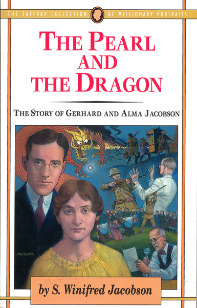 The Pearl and the Dragon The Story of Gerhard and Alma Jacobson