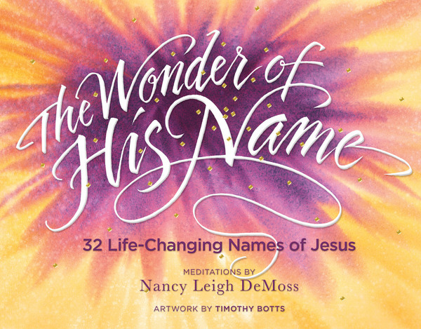 The Wonder of His Name 32 Life-Changing Names of Jesus