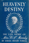 Heavenly Destiny: The Life Story of Mrs. D. L. Moody