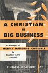 A Christian in Big Business: The Biography of Henry Parsons Crowell, the Breakfast Table Autocrat