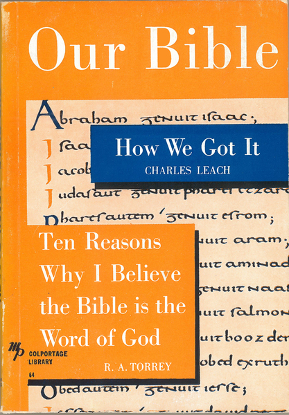Our Bible How We Got It and Ten Reasons Why I Believe the Bible is the Word of God