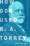 How God Used R.A. Torrey: A Short Biography as Told Through His Sermons