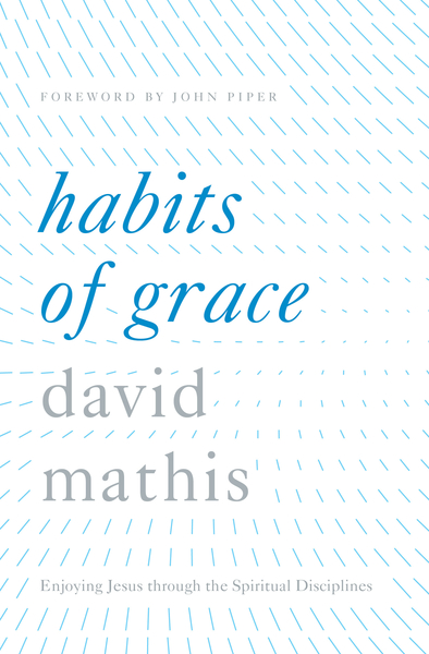Habits of Grace: Enjoying Jesus through the Spiritual Disciplines