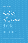 """Habits of Grace"": ""Enjoying Jesus through the Spiritual Disciplines Study Guide"""