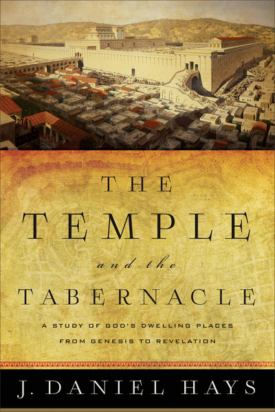 The Temple and the Tabernacle A Study of God's Dwelling Places from Genesis to Revelation