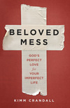 Beloved Mess: God's Perfect Love for Your Imperfect Life