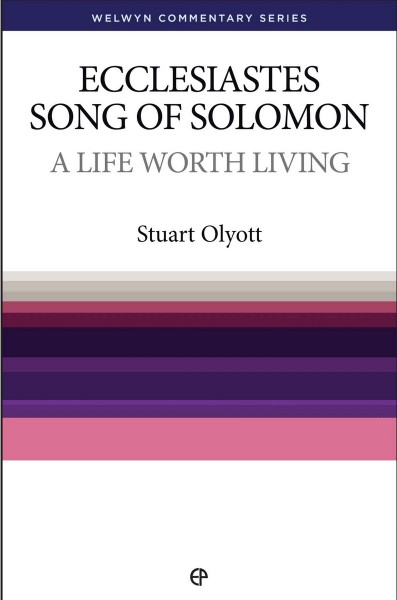 Welwyn Commentary Series - Ecclesiastes & Song of Solomon A Life Worth Living