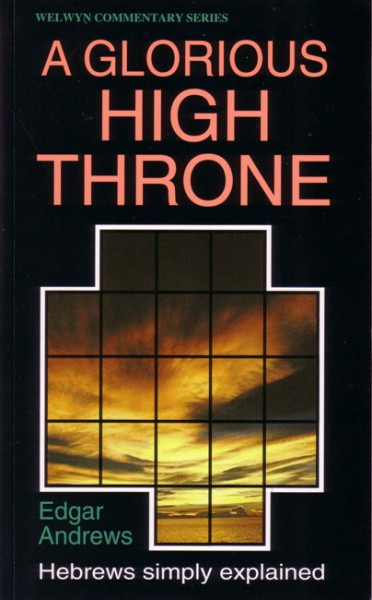 Welwyn Commentary Series - Hebrews Glorious High Throne