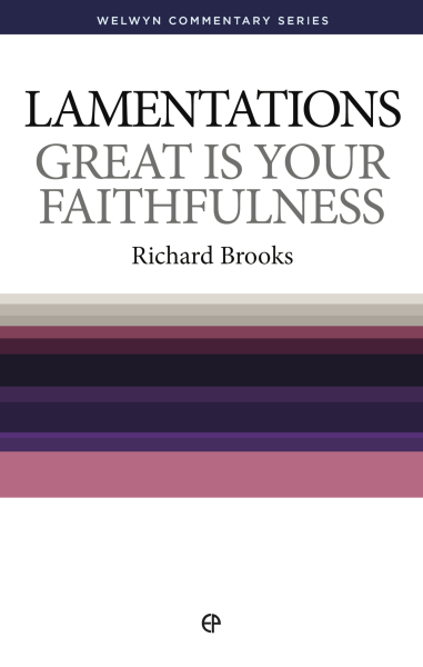 Welwyn Commentary Series - Lamentations - Great Is Your Faithfulness