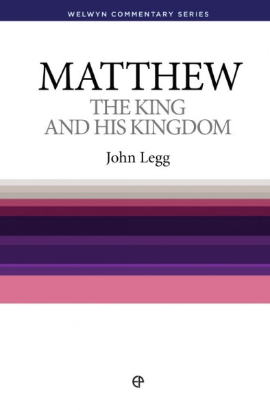 Welwyn Commentary Series - Matthew - The King & His Kingdom