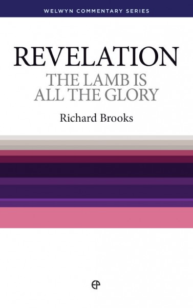 Welwyn Commentary Series - Revelation - The Lamb Is All The Glory