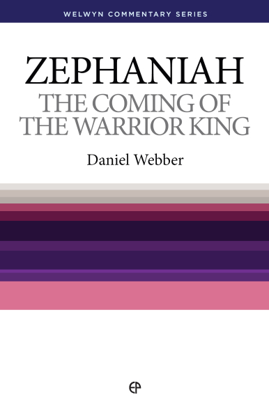 Welwyn Commentary Series - Zephaniah - Coming Of The Warrior King
