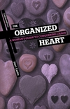 Organized Heart: A Woman's Guide to Conquering Chaos