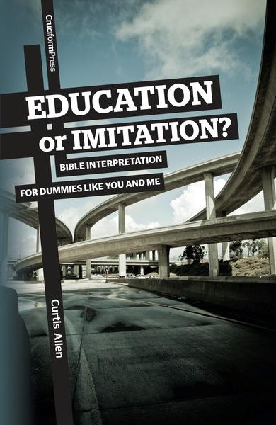 Education or Immitation?: Bible Interpretation for Dummies Like You and Me