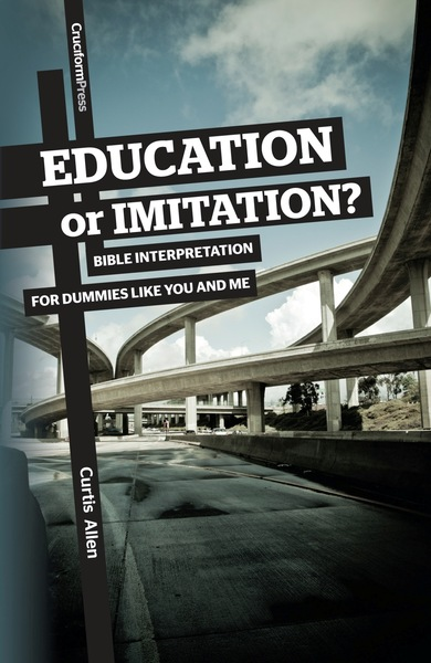 Education or Immitation?: Bible Interpretation for Dummies Like You and Me