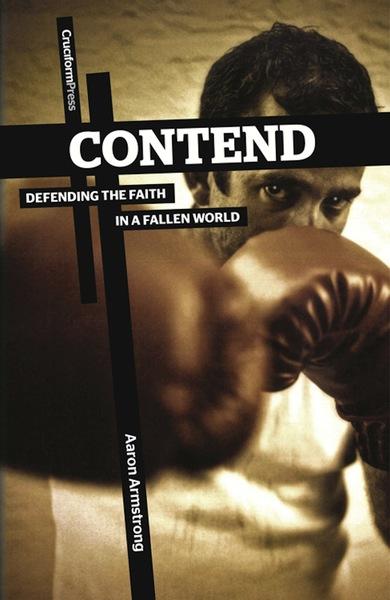 Contend: Defending the Faith in a Fallen World