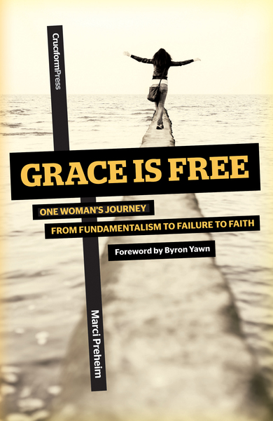Grace is Free: One Woman's Journey From Fundamentalism to Failure to Faith