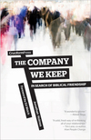 Company We Keep: In Search of Biblical Friendship