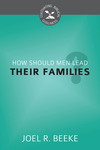How Should Men Lead Their Families?