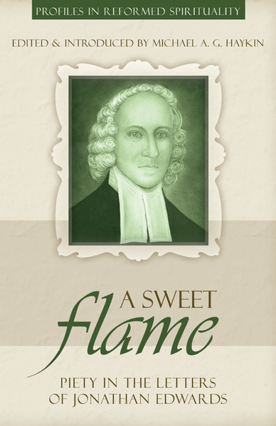 A Sweet Flame: Piety in the Letters of Jonathan Edwards
