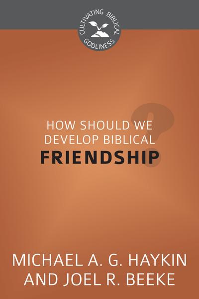 How Should We Develop Biblical Friendship?