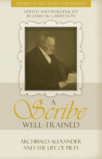 A Scribe Well-Trained: Archibald Alexander and the Life of Piety