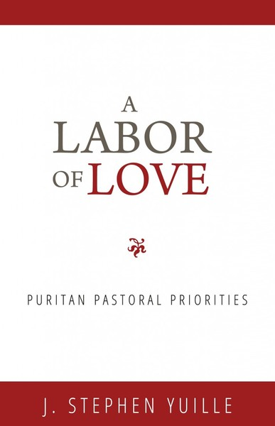 A Labor of Love: Puritan Pastoral Priorities