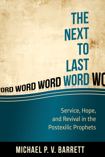 The Next to the Last Word: Service, Hope, and Revival in the Postexilic Prophets