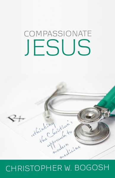 Compassionate Jesus: Rethinking the Christian's Approach to Modern Medicine