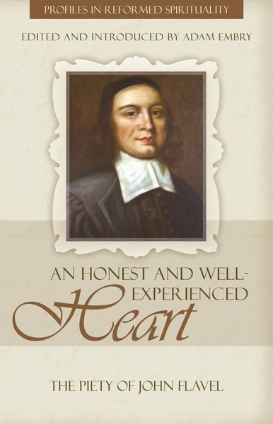 An Honest and Well-Experienced Heart: The Piety of John Flavel