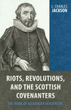 Riots, Revolution, and the Scottish Covenanters