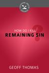 How do I Kill Remaining Sin?