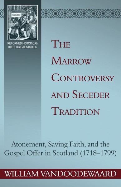 Marrow Controversy and Seceder Tradition, The: Atonement, Saving Faith, and the Gospel Offer in Scotland (1718–1799)