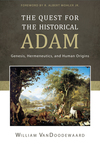 Quest for the Historical Adam, The: Genesis, Hermeneutics, and Human Origins
