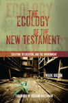 The Ecology of the New Testament: Creation, Re-Creation, and the Environment