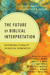 The Future of Biblical Interpretation Responsible Plurality in Biblical Hermeneutics