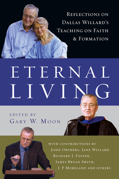 Eternal Living Reflections on Dallas Willard's Teaching on Faith and Formation