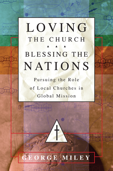 Loving the Church . . . Blessing the Nations Pursuing the Role of Local Churches in Global Mission