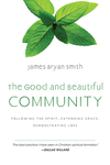 The Good and Beautiful Community: Following the Spirit, Extending Grace, Demonstrating Love